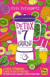 DETOX IN 7 GIORNI La dieta settimanale a base di succhi vegetali per disintossicarsi, dimagrire e sentirsi in piena forma di Steve Meyerowitz