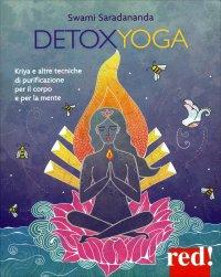 DETOXYOGA Kriya e altre tecniche di purificazione per il corpo e per la mente di Swami Saradananda