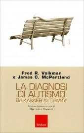LA DIAGNOSI DI AUTISMO Da Kanner al Dsm-5 di Fred R. Volkmar, James C. McPartland