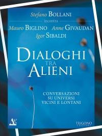 DIALOGHI TRA ALIENI Conversazioni su universi vicini e lontani di Igor Sibaldi, Mauro Biglino, Stefano Bollani, Anne Givaudan