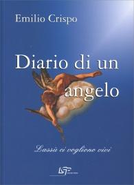 DIARIO DI UN ANGELO Lassù ci vogliono vivi di Emilio Crispo