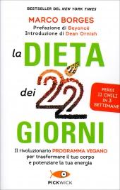 LA DIETA DEI 22 GIORNI Il rivoluzionario programma vegano per trasformare il tuo corpo e potenziare la tua energia di Marco Borges