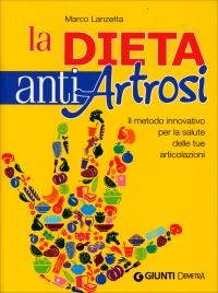 LA DIETA ANTI ARTROSI Il metodo innovativo per la salute delle tue articolazioni di Marco Lanzetta