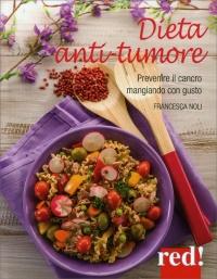 DIETA ANTI TUMORE Prevenire il cancro mangiando con gusto di Francesca Noli
