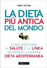 """LA DIETA PIù ANTICA DEL MONDO Come ritrovare la salute e la linea seguendo la """"vera"""" dieta mediterranea di Fabio Piccini"""