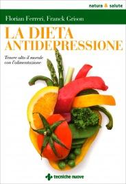 LA DIETA ANTIDEPRESSIONE Tenere alto il morale con l'alimentazione di Florian Ferreri, Franck Grison