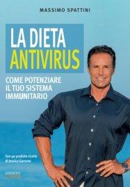 LA DIETA ANTIVIRUS Come potenziare il tuo sistema immunitario di Massimo Spattini