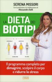 LA DIETA DEI BIOTIPI Il programma completo per dimagrire, scolpire il corpo e ridurre lo stress di Serena Missori
