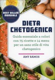 DIETA CHETOGENICA Guida essenziale a colori con 75 ricette e 14 menu per un sano stile di vita chetogenetico di Amy Ramos