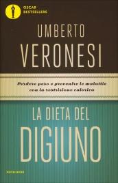 LA DIETA DEL DIGIUNO Perdere peso e prevenire le malattie con la restrizione calorica di Umberto Veronesi
