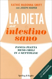 LA DIETA DELL'INTESTINO SANO Pancia piatta, meno chili in 4 settimane di Kathie Madonna Swift, Joseph Hooper