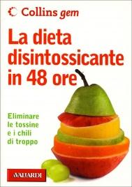 LA DIETA DISINTOSSICANTE IN 48 ORE (EDIZIONE TASCABILE) Eliminare le tossine e i chili di troppo
