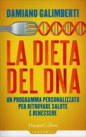 LA DIETA DEL DNA Un programma personalizzato per ritrovare salute e benessere di Damiano Galimberti