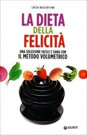 LA DIETA DELLA FELICITà Peso forma, salute, equilibrio con il metodo volumetrico di Lucia Bacciottini
