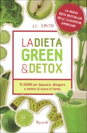 LA DIETA GREEN & DETOX 10 giorni per depurarsi, dimagrire e sentirsi in forma di JJ. Smith