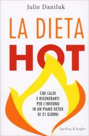 LA DIETA HOT Cibi caldi e rigeneranti per l'inverno in un piano detox di 21 giorni di Julie Daniluk