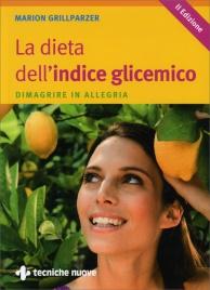 LA DIETA DELL'INDICE GLICEMICO Dimagrire in allegria - II Edizione di Marion Grillparzer