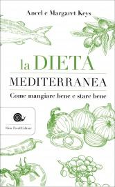 LA DIETA MEDITERRANEA Come mangiare bene e stare bene di Ancel Keys, Margaret Keys
