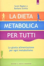 LA DIETA METABOLICA PER TUTTI La giusta alimentazione per ogni metabolismo di Scott Rigden, Barbara Schiltz