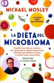 LA DIETA DEL MICROBIOMA Prenditi cura del tuo intestino per potenziare le difese immunitarie, eliminare gli attacchi di fame e perdere peso senza fatica di Michael Mosley