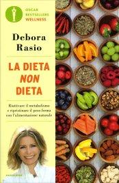 LA DIETA NON DIETA Riattivare il metabolismo e ripristinare il peso forma con l'alimentazione naturale di Debora Rasio