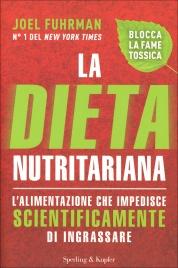 LA DIETA NUTRITARIANA L'alimentazione che impedisce scientificamente di ingrassare di Joel Fuhrman
