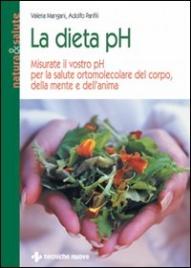 LA DIETA PH Misurate il vostro pH per la salute ortomolecolare del corpo, della mente e dell'anima di Adolfo Panfili