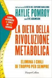 LA DIETA DELLA RIVOLUZIONE METABOLICA Elimina i chili di troppo per sempre - Come perdere 6 chili in 14 giorni di Haylie Pomroy, Eve Adamson