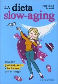 DIETA SLOW-AGING Restare giovani, sani e in forma più a lungo di Pier Aldo Rovatti