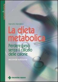 LA DIETA METABOLICA Perdere peso senza il calcolo delle calorie di Marcello Mandatori