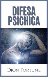 DIFESA PSICHICA (EBOOK) di Dion Fortune