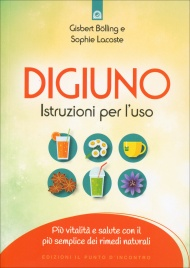 DIGIUNO: ISTRUZIONI PER L'USO Più vitalità e salute con il più semplice dei rimedi naturali di Gisbert Bolling, Sophie Lacoste
