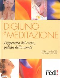 DIGIUNO E MEDITAZIONE Leggerezza del corpo, pulizia della mente di Petra Hopfenzitz, Hellmut Lutzner