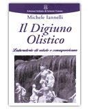 IL DIGIUNO OLISTICO Laboratorio di salute e consapevolezza di Michele Iannelli