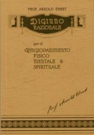 DIGIUNO RAZIONALE Ringiovanimento fisico, mentale e spirituale di Arnold Ehret