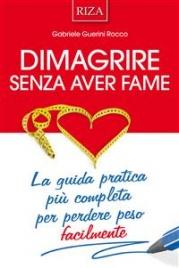 DIMAGRIRE SENZA AVER FAME (EBOOK) La guida pratica più completa per perdere peso facilmente di Gabriele Guerini Rocco