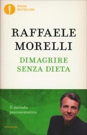 DIMAGRIRE SENZA DIETA Il metodo psicosomatico di Raffaele Morelli