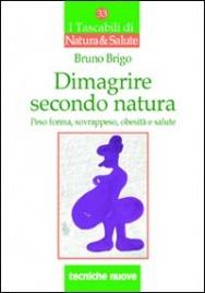 DIMAGRIRE SECONDO NATURA Peso forma, sovrappeso, obesità e salute di Bruno Brigo