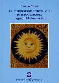 LA DIMENSIONE SPIRITUALE IN PSICOTERAPIA L'apparire della luce interiore di Giuseppe Tirone