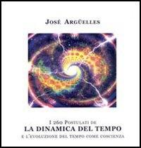 LA DINAMICA DEL TEMPO I 260 Postulati e l'evoluzione del tempo come coscienza di José Arguelles