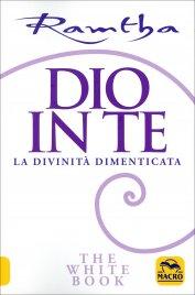DIO IN TE La divinità dimenticata. The White Book di Ramtha