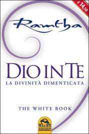 DIO IN TE La divinità dimenticata. The White Book di Ramtha