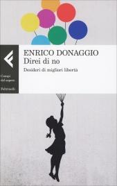 DIREI DI NO Desideri di migliori libertà di Enrico Donaggio