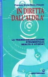IN DIRETTA DALL'ALDILà La transcomunicazione strumentale:realtà o utopia? di François Brune, Remy Chauvin
