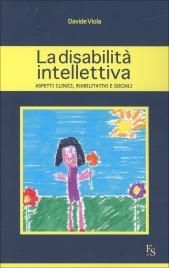 LA DISABILITà INTELLETTIVA Aspetti clinici, riabilitativi e sociali di Davide Viola