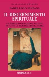 IL DISCERNIMENTO SPIRITUALE Un granello di sapienza vale più di tutte le ricchezze della terra di Padre Livio Fanzaga