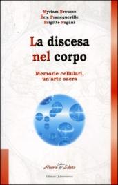 LA DISCESA NEL CORPO Memorie cellulari, arte sacra di Myriam Brousse, Éric Francqueville, Brigitte Pagani