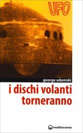 I DISCHI VOLANTI TORNERANNO di George Adamski