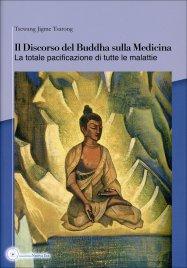 IL DISCORSO DEL BUDDHA SULLA MEDICINA La totale pacificazione di tutte le malattie di Tsewang Jigme Tsarong
