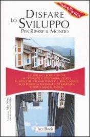 DISFARE LO SVILUPPO PER RIFARE IL MONDO Testi di J.-P.Berlan, J.Bové, F.Brune, M.Decaillot, E.Goldsmith, I.Illich, S.Latouche, F.Lemarchand, C.Llena, S.M'Baye, M.-D.Perrot, M.Rahnema, F.de Ravignan, G.Rist, S.Saiay, H.Zaoual di Autori Vari